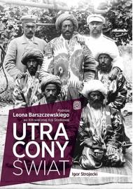Utracony świat. Podróże Leona Barszczewskiego po XIX-wiecznej Azji Środkowej