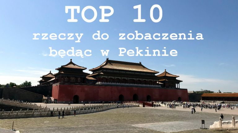 TOP 10 rzeczy do zobaczenia będąc w Pekinie